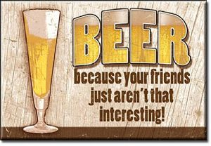 Beer. Because Your Friends Aren't That Interesting steel funny fridge magnet    (de)
